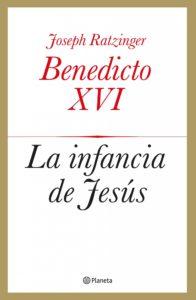La infancia de Jesús, de Joseph Ratzinger. ©Editorial Planeta SA